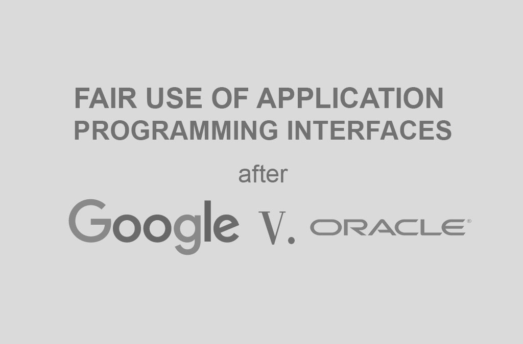 Fair Use of Application Programming Interfaces after Oracle v. Google